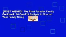 [MOST WISHED]  The Plant Paradox Family Cookbook: 80 One-Pot Recipes to Nourish Your Family Using
