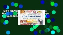 [GIFT IDEAS] The Natural Soap Making Book for Beginners: Do-It-Yourself Soaps Using All-Natural