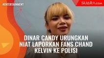 Urungkan Niat untuk Laporkan Fans Chand Kelvin, Dinar Candy Ungkap Alasannya