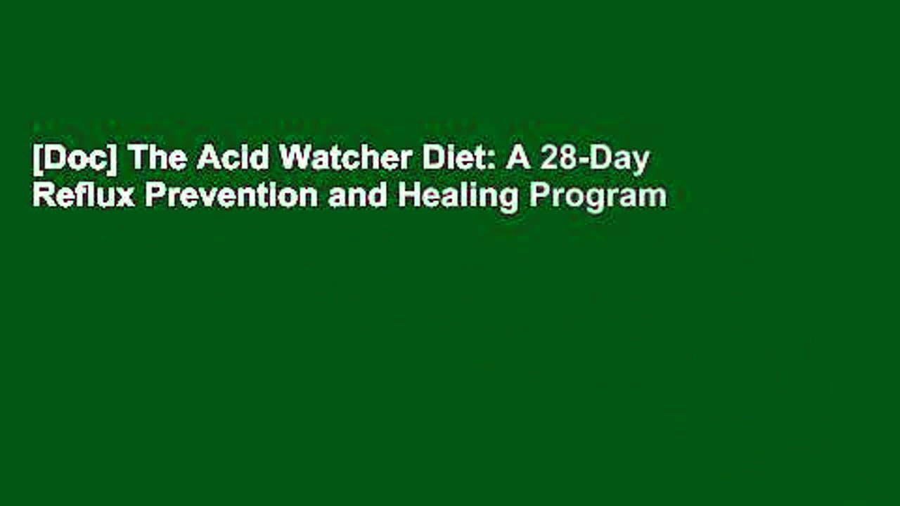 [Doc] The Acid Watcher Diet: A 28-Day Reflux Prevention and Healing Program