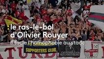 """""""Marre d'entendre des horreurs dans les stades"""" : Olivier Rouyer tacle les chants et banderoles homophobes"""