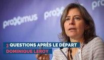 3 questions après le départ Dominique Leroy