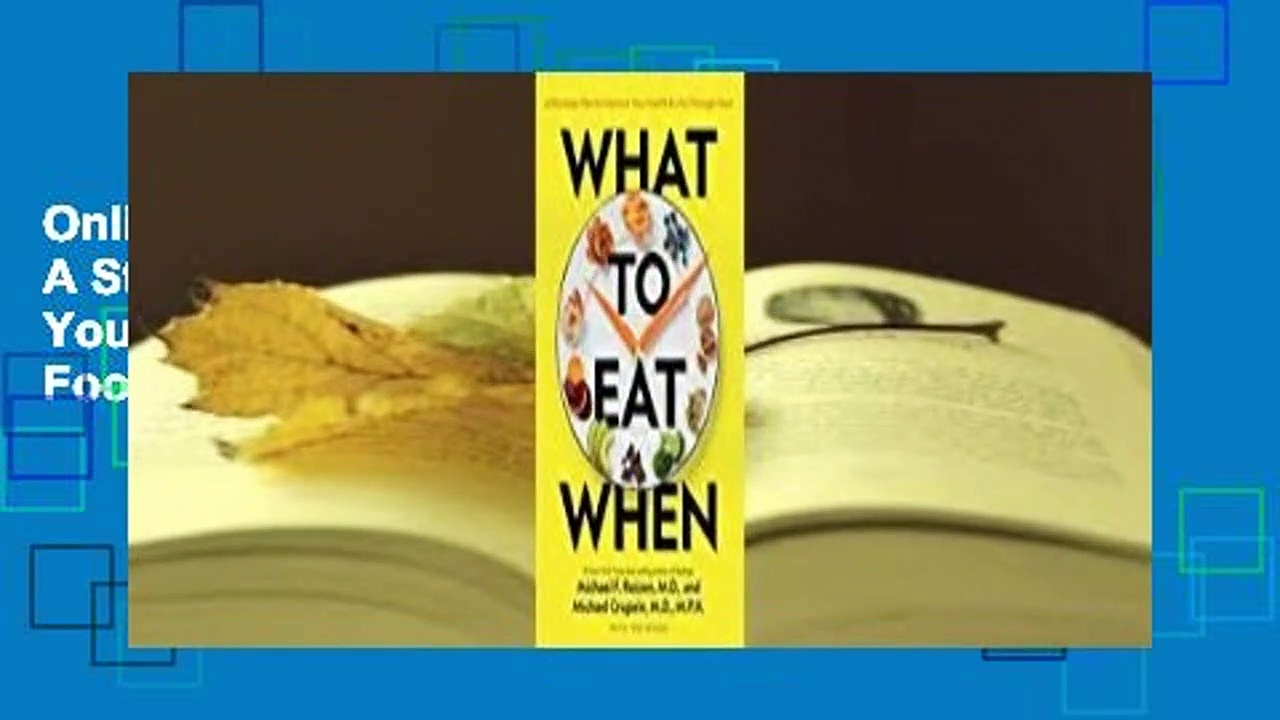 Online What to Eat When: A Strategic Plan to Improve Your Health and Life Through Food  For Full