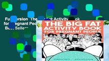 Full version  The Big Fat Activity Book for Pregnant People (Big Activity Book)  Best Sellers