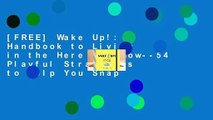 [FREE] Wake Up!: A Handbook to Living in the Here and Now--54 Playful Strategies to Help You Snap