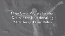 """Miley Cyrus Wore a Familiar Dress in the Heartbreaking """"Slide Away"""" Music Video"""