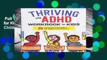 Full Version  Thriving with ADHD Workbook for Kids: 60 Fun Activities to Help Children