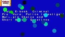 Full E-book  Criminal Procedure: Police Investigation: Multiple Choice and Short Answer Questions