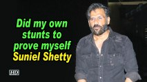 Did my own stunts to prove myself: Suniel Shetty
