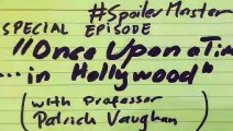 #SpoilerMaster - SPECIAL - Prof. Patrick Vaughan on -Once Upon a Time... In Hollywood