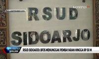 RSUD Sidoarjo: BPJS Menunggak Pembayaran Hingga Rp 50 M