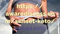 Sunset Keto:-Weight Loss Pills,Works and Results