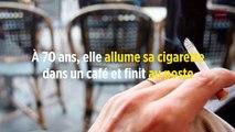 À 70 ans, elle allume sa cigarette dans un café et finit au poste