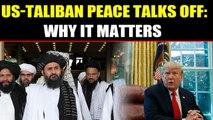 Donald Trump calls off peace talks with Taliban