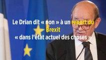 Le Drian dit « non » à un report du Brexit « dans l'état actuel des choses »