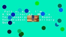 Full version  I'm A Veterinarian, What's Your Superpower?: Super Vet Student & Veterinary Quotes