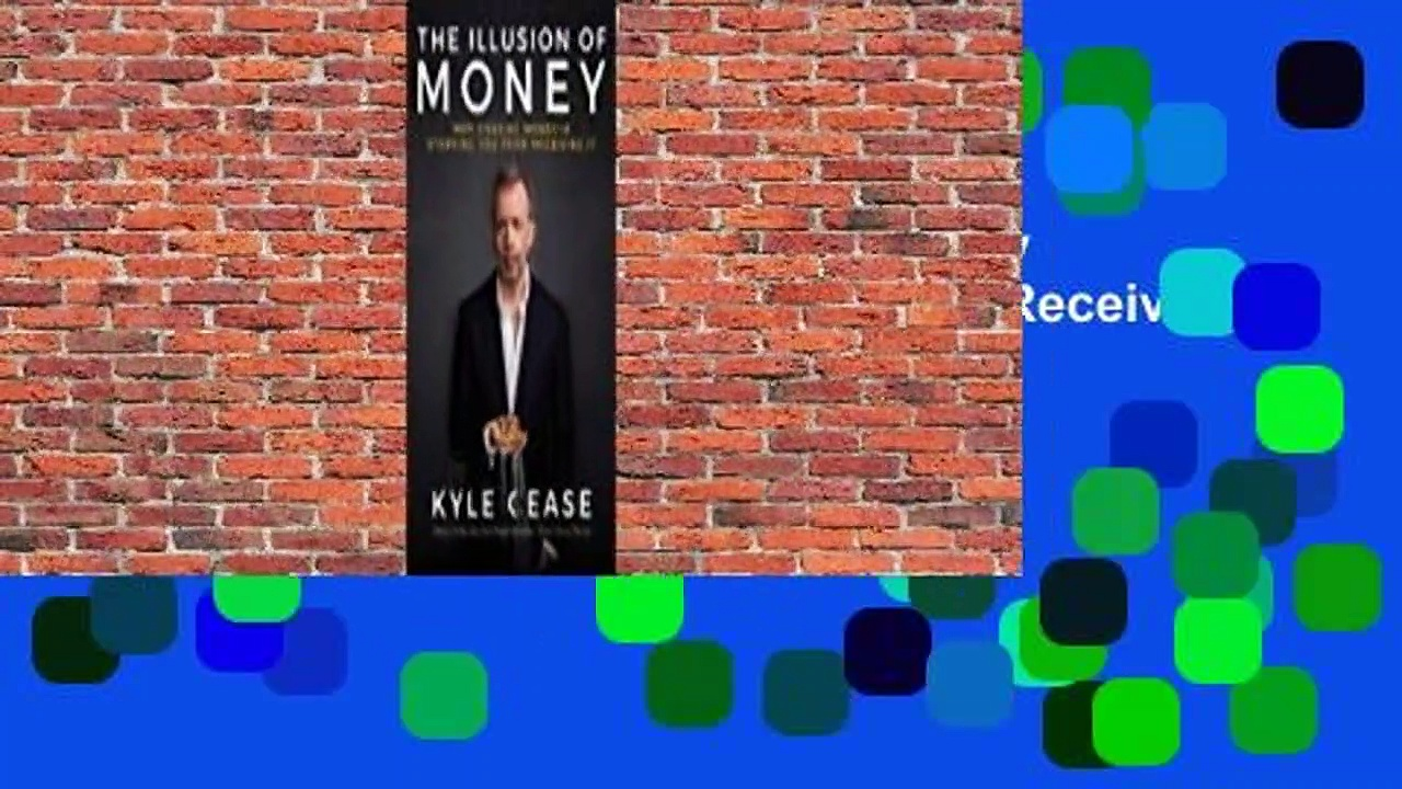 Full E-book The Illusion of Money: Why Chasing Money Is Stopping You from Receiving It  For Kindle