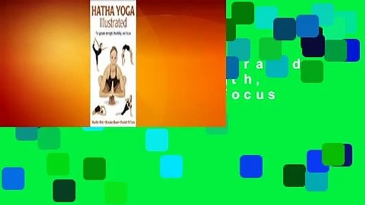 Hatha Yoga Illustrated: For Greater Strength, Flexibility, and Focus Complete