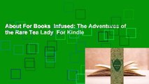 About For Books  Infused: The Adventures of the Rare Tea Lady  For Kindle