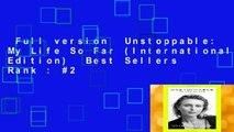 Full version  Unstoppable: My Life So Far (International Edition)  Best Sellers Rank : #2