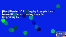 [Doc] Blender 3D Printing by Example: Learn to use Blender s modeling tools for 3D printing by