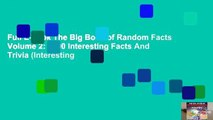 Full E-book The Big Book of Random Facts Volume 2: 1000 Interesting Facts And Trivia (Interesting