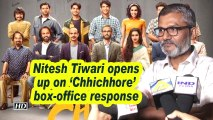 Nitesh Tiwari opens up on 'Chhichhore' box-office response