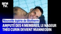 Amputé des 4 membres, le nageur Théo Curin devient mannequin pour le numéro 1 du soin masculin