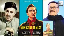 Parikshit Sahni Remembers Father Balraj Sahni | The Non-Conformist