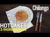 Hot Cakes con tres ingredientes | EnCorto
