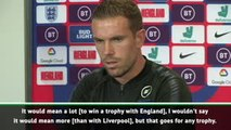 Trophy with England wouldn't mean more than with Liverpool - Henderson