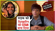 Rohit Verma REACTS On Viral Singer Ranu Mondal's SUCCESS Story | Exclusive Video
