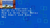 [Doc] A Beginner s Guide to Investing: How to Grow Your Money the Smart and Easy Way
