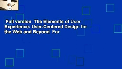 Full version  The Elements of User Experience: User-Centered Design for the Web and Beyond  For