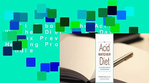 Full E-book  The Acid Watcher Diet: A 28-Day Reflux Prevention and Healing Program  For Kindle