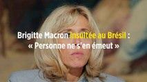 Brigitte Macron insultée au Brésil : « Personne ne s'en émeut »