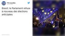 Brexit : Le Parlement britannique rejette à nouveau la demande d'élections anticipées