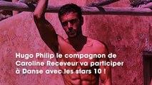 DALS 10  Hugo Philip, le chéri de Caroline Receveur, perd beaucoup de poids