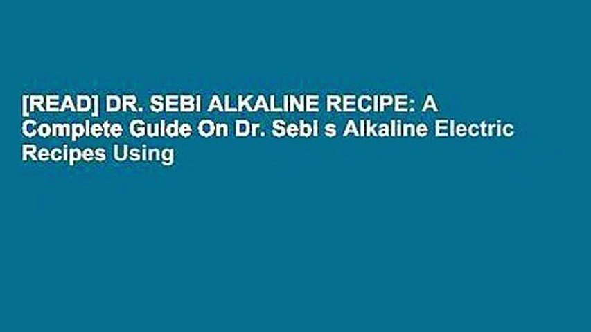 [READ] DR  SEBI ALKALINE RECIPE: A Complete Guide On Dr  Sebi s Alkaline  Electric Recipes Using