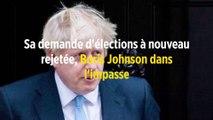 Sa demande d'élections à nouveau rejetée, Boris Johnson dans l'impasse