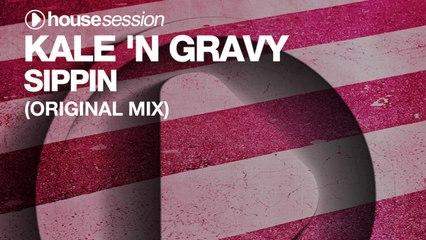 Kale 'N Gravy - Sippin (Original Mix)