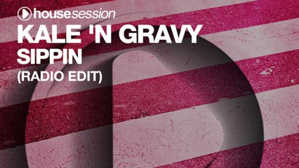 Kale 'N Gravy - Sippin (Radio Edit)