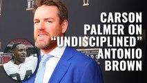 "Carson Palmer on ""undisciplined"" Antonio Brown"