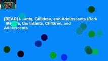 [READ] Infants, Children, and Adolescents (Berk   Meyers, the Infants, Children, and Adolescents