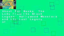 About For Books  The Lady from the Black Lagoon: Hollywood Monsters and the Lost Legacy of