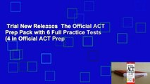 Trial New Releases  The Official ACT Prep Pack with 6 Full Practice Tests (4 in Official ACT Prep