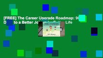 [FREE] The Career Upgrade Roadmap: 90 Days to a Better Job and a Better Life