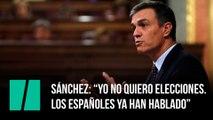"""Sánchez: """"Yo no quiero elecciones. Los españoles ya han hablado"""""""