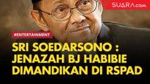 Adik Kandung, Sri Soedarsono Sebut Jenazah BJ Habibie Sedang Dimandikan di RSPAD