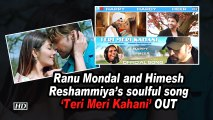 Ranu Mondal and Himesh Reshammiya's soulful song 'Teri Meri Kahani' OUT